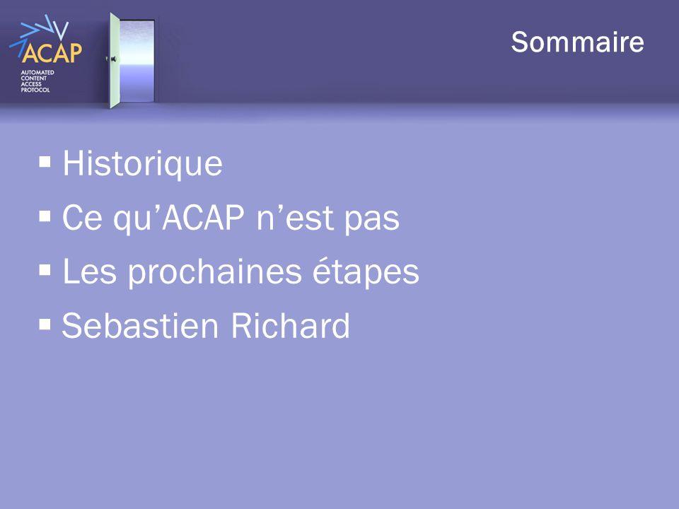 Sommaire Historique Ce quACAP nest pas Les prochaines étapes Sebastien Richard