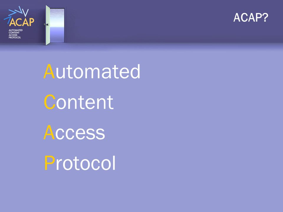 ACAP? Automated Content Access Protocol