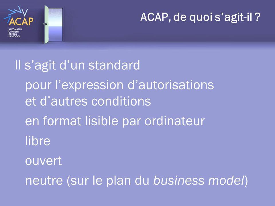 ACAP, de quoi sagit-il ? Il sagit dun standard pour lexpression dautorisations et dautres conditions en format lisible par ordinateur libre ouvert neu
