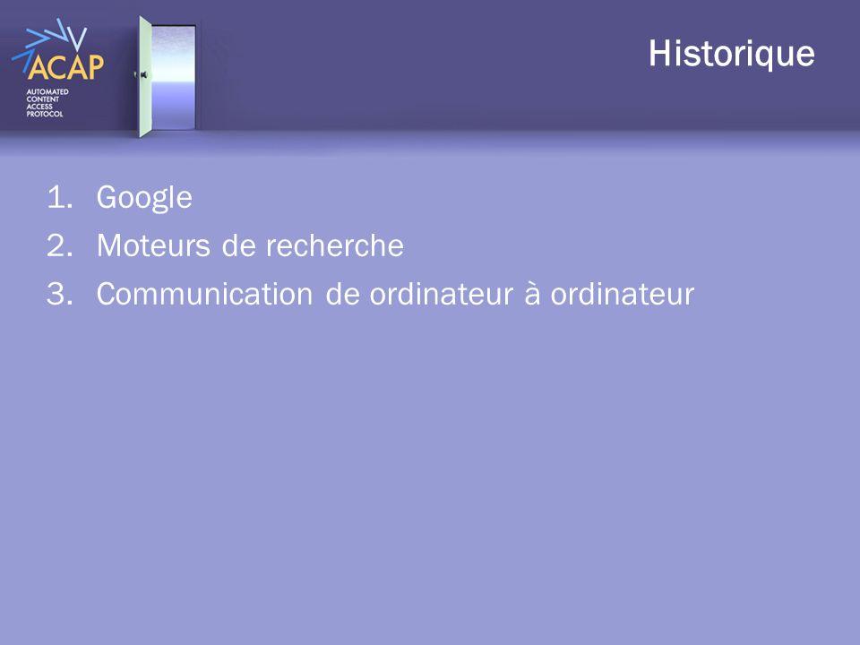 Historique 1.Google 2.Moteurs de recherche 3.Communication de ordinateur à ordinateur