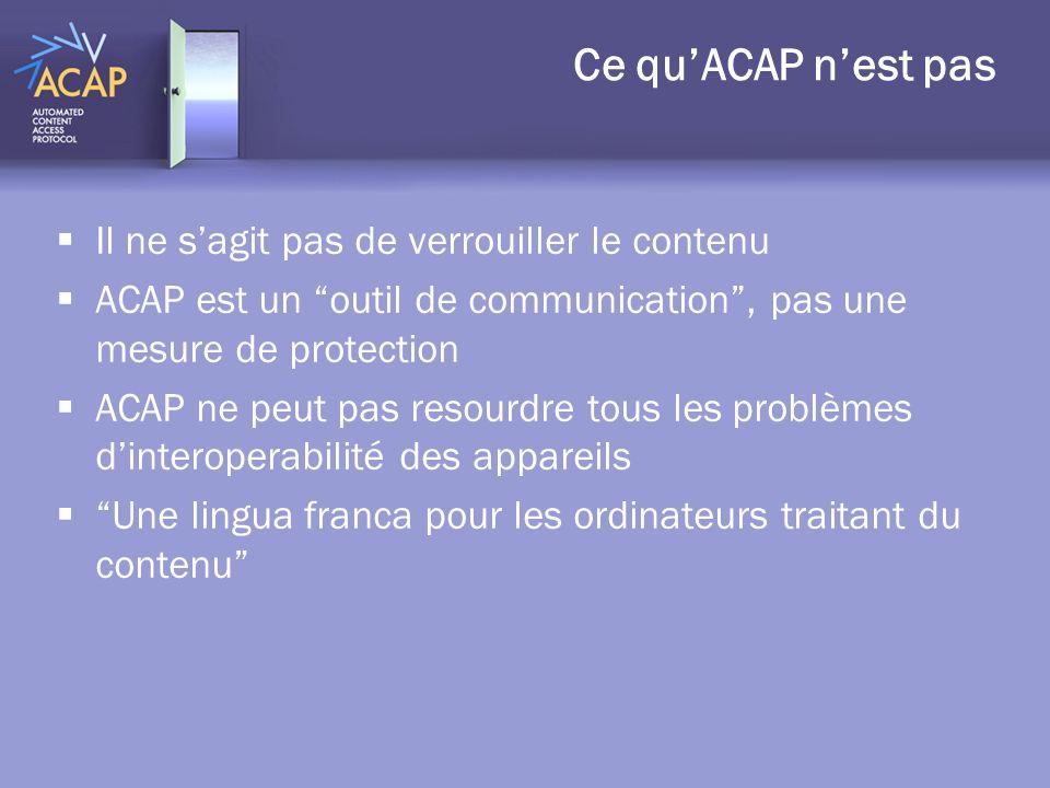 Ce quACAP nest pas Il ne sagit pas de verrouiller le contenu ACAP est un outil de communication, pas une mesure de protection ACAP ne peut pas resourd