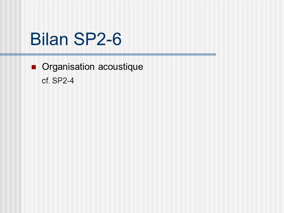 Bilan SP2-6 Description et organisation perceptive des sons: Important: un son suivant sa description appartient à plusieurs types dorganisation Descr