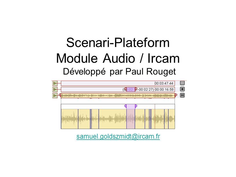 Scenari-Plateform Module Audio / Ircam Développé par Paul Rouget samuel.goldszmidt@ircam.fr