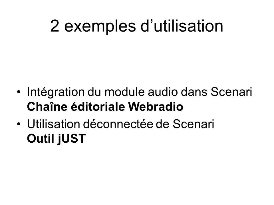 2 exemples dutilisation Intégration du module audio dans Scenari Chaîne éditoriale Webradio Utilisation déconnectée de Scenari Outil jUST