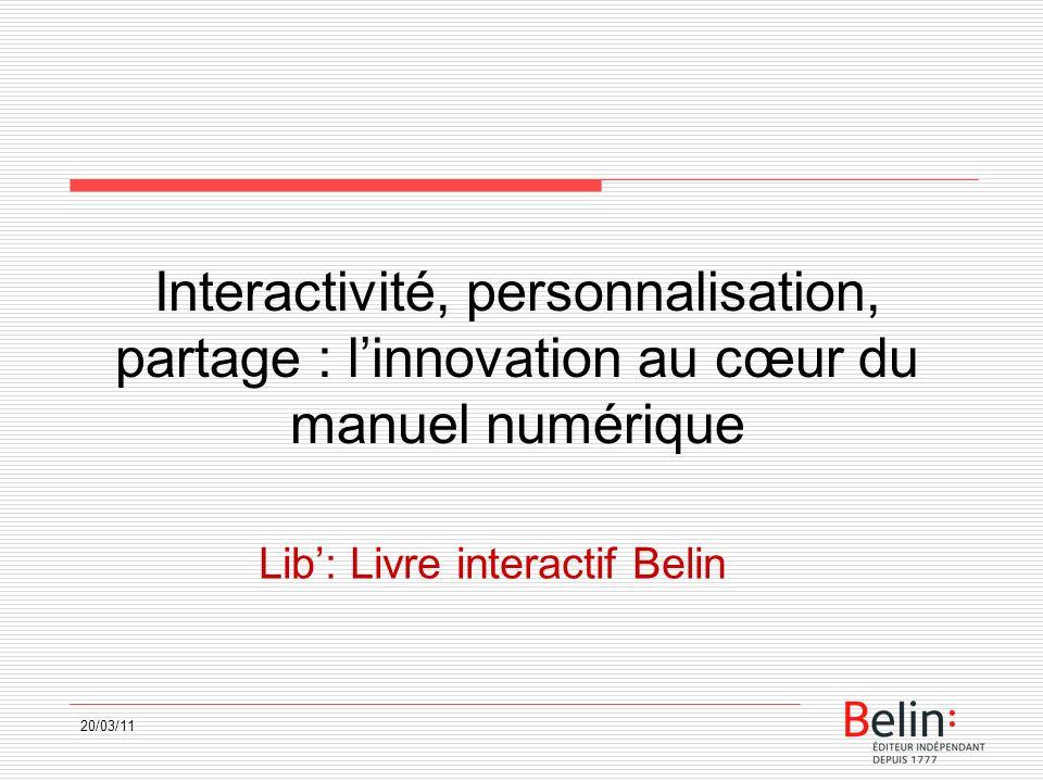 20/03/11 Interactivité, personnalisation, partage : linnovation au cœur du manuel numérique Lib: Livre interactif Belin
