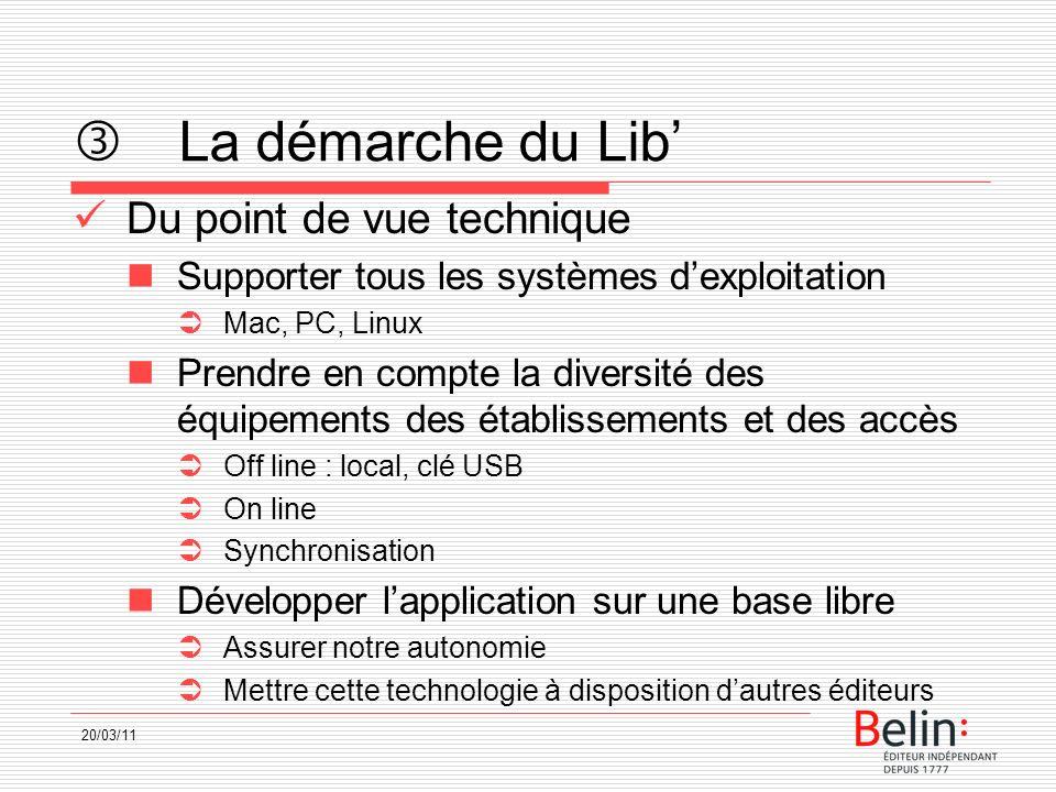 20/03/11 La démarche du Lib Du point de vue technique Supporter tous les systèmes dexploitation Mac, PC, Linux Prendre en compte la diversité des équi
