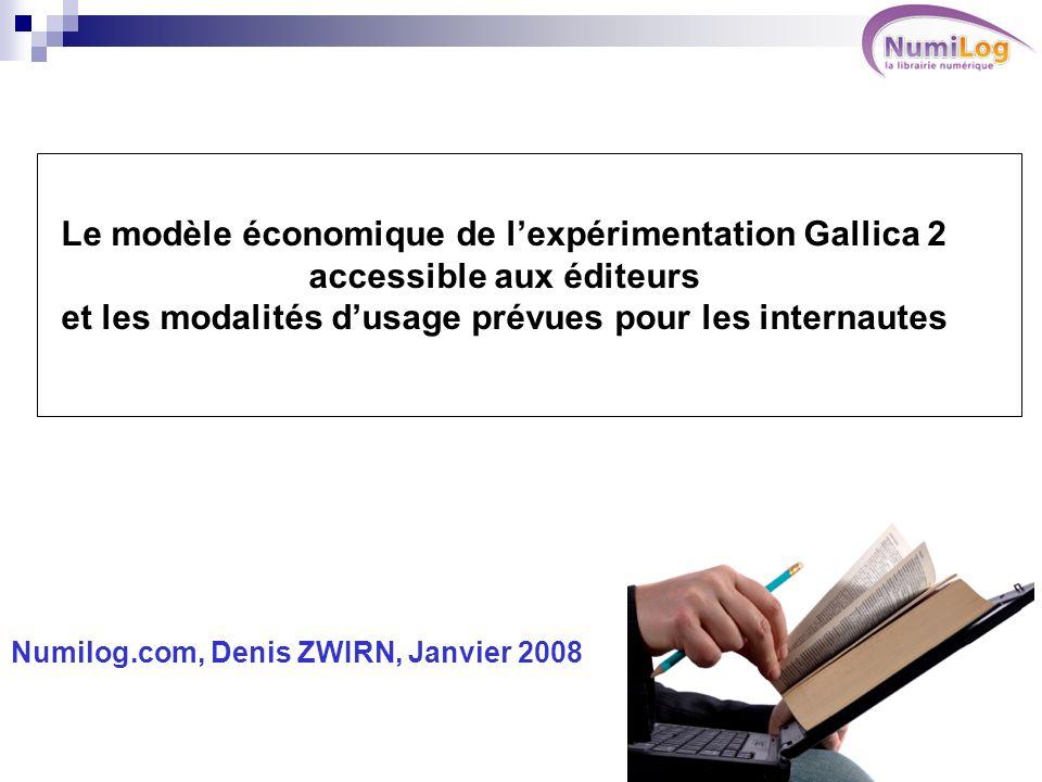 Le modèle économique de lexpérimentation Gallica 2 accessible aux éditeurs et les modalités dusage prévues pour les internautes Numilog.com, Denis ZWIRN, Janvier 2008