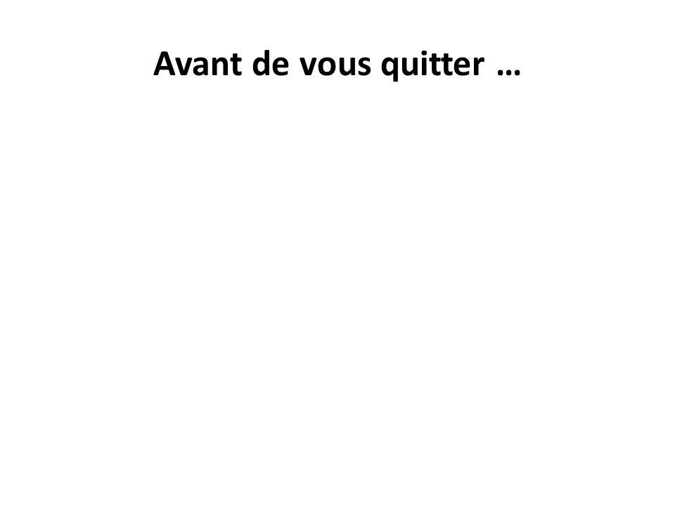 Avant de vous quitter …