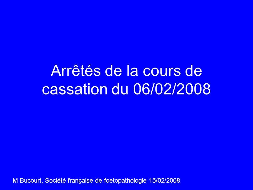 Arrêtés de la cours de cassation du 06/02/2008 M Bucourt, Société française de foetopathologie 15/02/2008