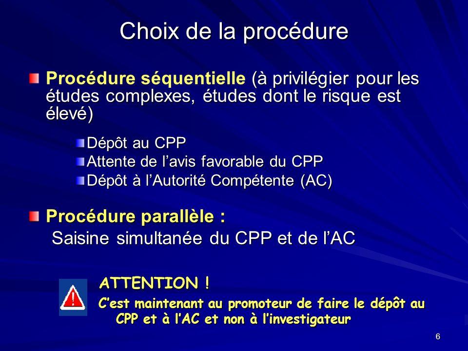 6 Choix de la procédure (à privilégier pour les études complexes, études dont le risque est élevé) Procédure séquentielle (à privilégier pour les étud