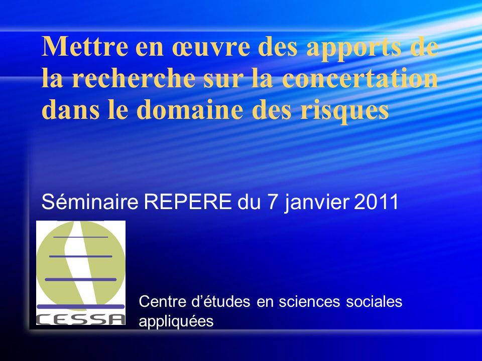 Centre détudes en sciences sociales appliquées Séminaire REPERE du 7 janvier 2011 Mettre en œuvre des apports de la recherche sur la concertation dans