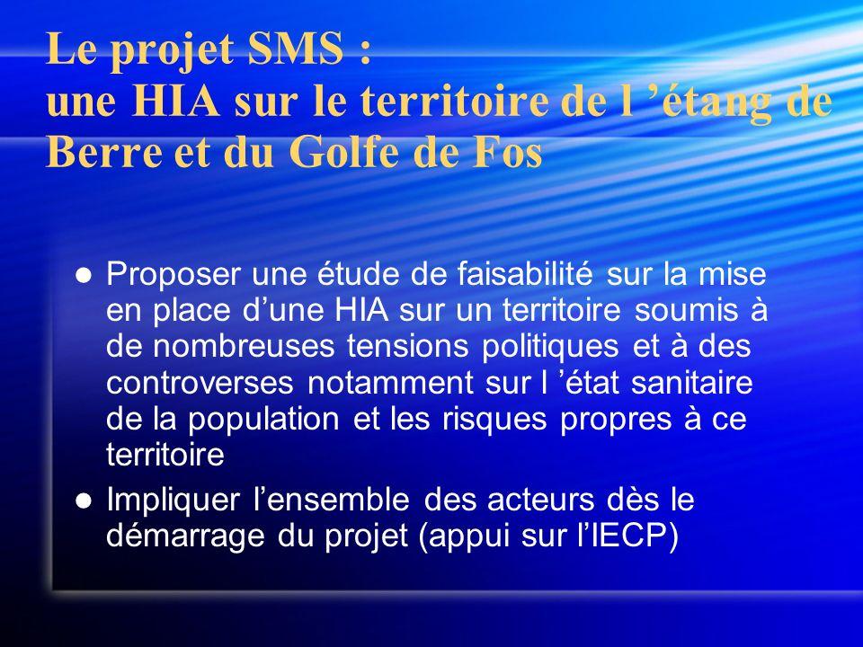 Le projet SMS : une HIA sur le territoire de l étang de Berre et du Golfe de Fos Proposer une étude de faisabilité sur la mise en place dune HIA sur u
