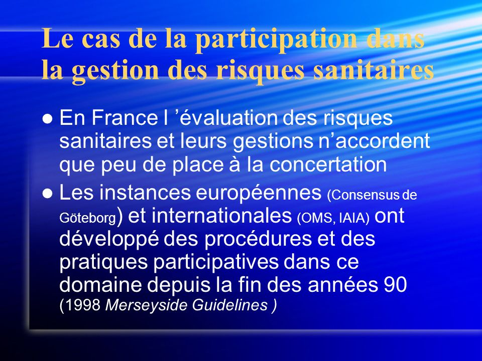 Le cas de la participation dans la gestion des risques sanitaires En France l évaluation des risques sanitaires et leurs gestions naccordent que peu d