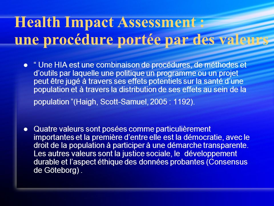 Health Impact Assessment : une procédure portée par des valeurs Une HIA est une combinaison de procédures, de méthodes et doutils par laquelle une pol