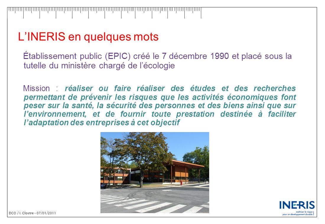 DCO / I. Clostre - 07/01/2011 LINERIS en quelques mots Établissement public (EPIC) créé le 7 décembre 1990 et placé sous la tutelle du ministère charg
