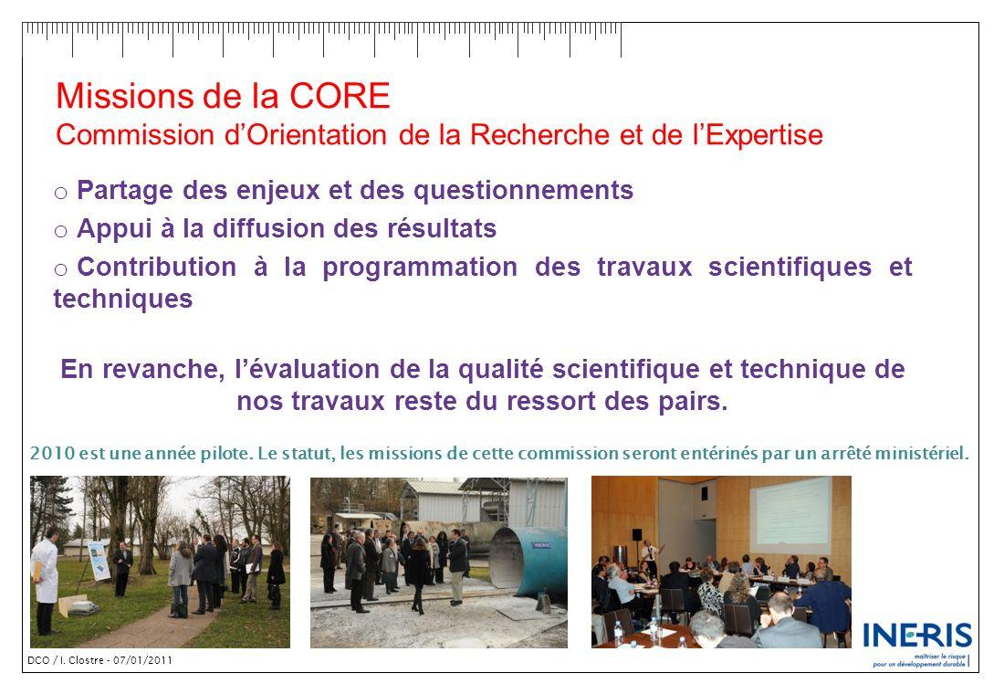 DCO / I. Clostre - 07/01/2011 Missions de la CORE Commission dOrientation de la Recherche et de lExpertise o Partage des enjeux et des questionnements