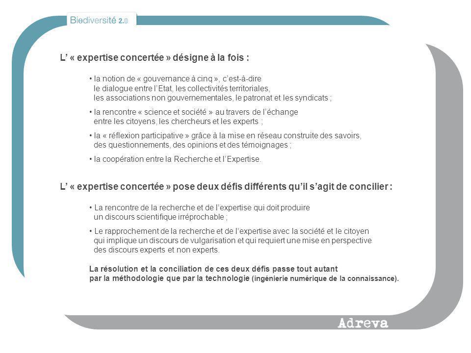 L « expertise concertée » désigne à la fois : la notion de « gouvernance à cinq », cest-à-dire le dialogue entre lEtat, les collectivités territoriale