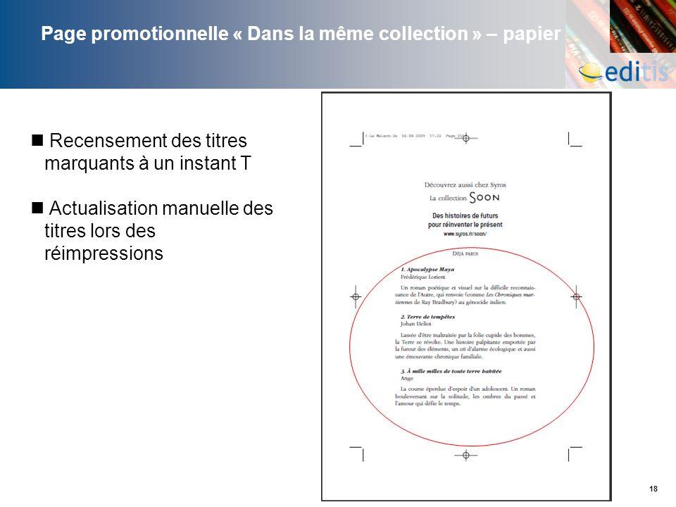 18 Page promotionnelle « Dans la même collection » – papier Recensement des titres marquants à un instant T Actualisation manuelle des titres lors des