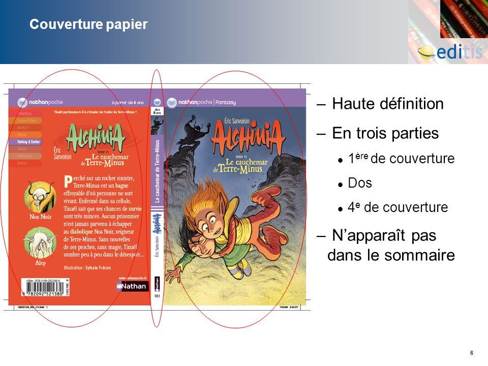 6 Couverture papier – Haute définition – En trois parties 1 ère de couverture Dos 4 e de couverture – Napparaît pas dans le sommaire