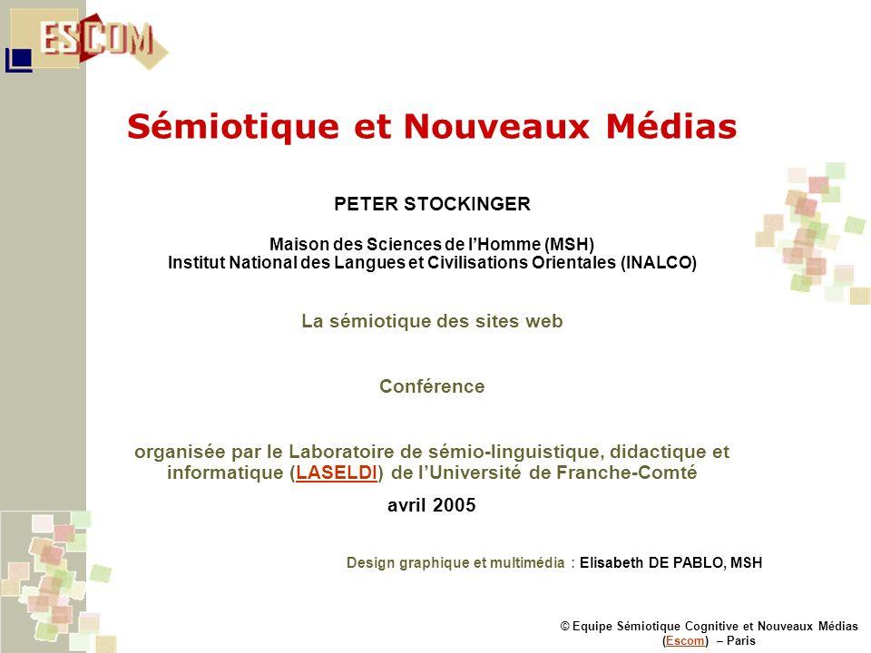 Sémiotique et Nouveaux Médias © Equipe Sémiotique Cognitive et Nouveaux Médias (Escom) – ParisEscom PETER STOCKINGER Maison des Sciences de lHomme (MS
