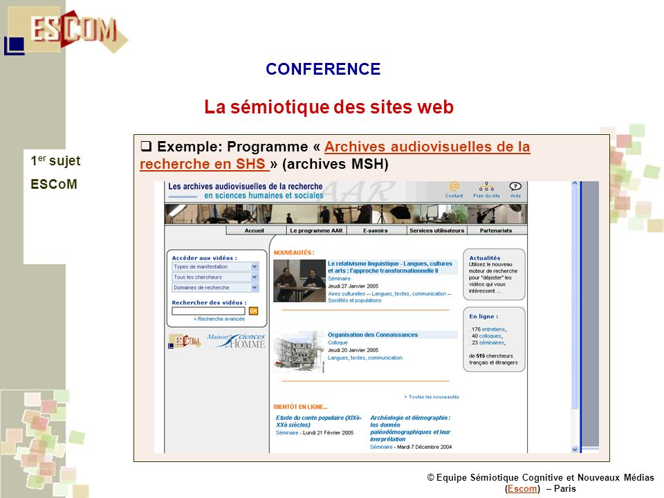 © Equipe Sémiotique Cognitive et Nouveaux Médias (Escom) – ParisEscom La sémiotique des sites web 1 er sujet ESCoM Exemple: Programme « Archives audio