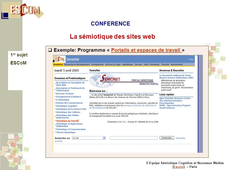 © Equipe Sémiotique Cognitive et Nouveaux Médias (Escom) – ParisEscom La sémiotique des sites web 1 er sujet ESCoM Exemple: Programme « Portails et es