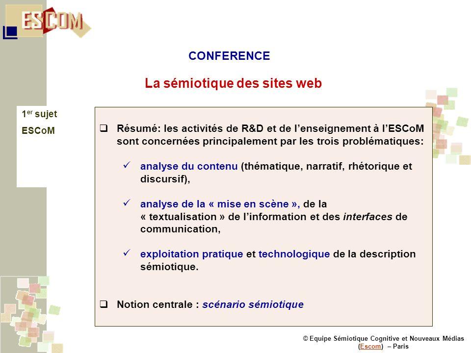© Equipe Sémiotique Cognitive et Nouveaux Médias (Escom) – ParisEscom La sémiotique des sites web 1 er sujet ESCoM Résumé: les activités de R&D et de