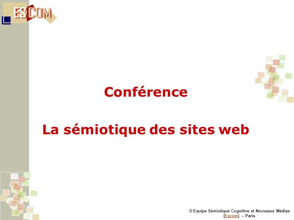 © Equipe Sémiotique Cognitive et Nouveaux Médias (Escom) – ParisEscom Conférence La sémiotique des sites web