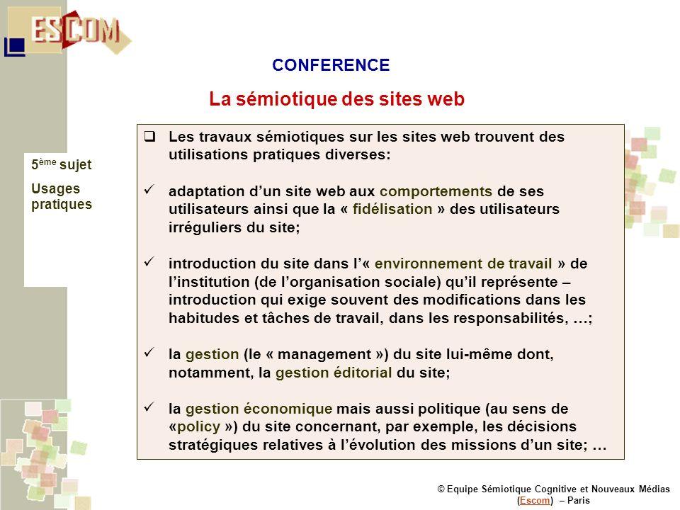 © Equipe Sémiotique Cognitive et Nouveaux Médias (Escom) – ParisEscom La sémiotique des sites web 5 ème sujet Usages pratiques Les travaux sémiotiques