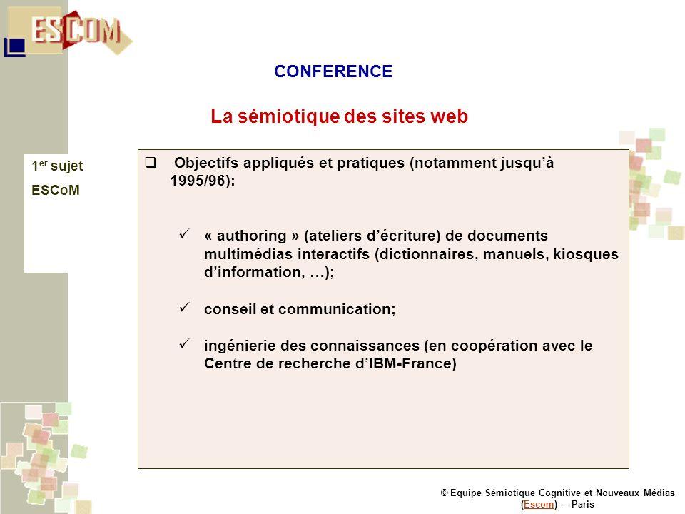 © Equipe Sémiotique Cognitive et Nouveaux Médias (Escom) – ParisEscom La sémiotique des sites web 1 er sujet ESCoM Objectifs appliqués et pratiques (n
