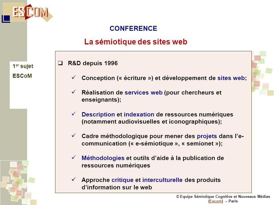 © Equipe Sémiotique Cognitive et Nouveaux Médias (Escom) – ParisEscom La sémiotique des sites web 1 er sujet ESCoM R&D depuis 1996 Conception (« écrit