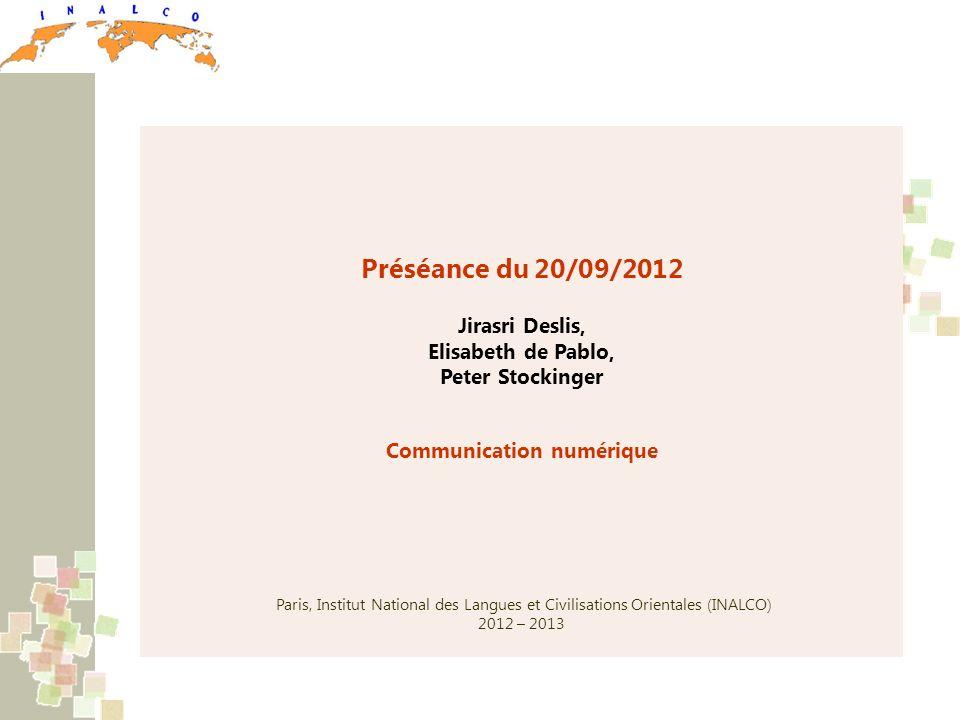 Préséance du 20/09/2012 Jirasri Deslis, Elisabeth de Pablo, Peter Stockinger Communication numérique Paris, Institut National des Langues et Civilisations Orientales (INALCO) 2012 – 2013