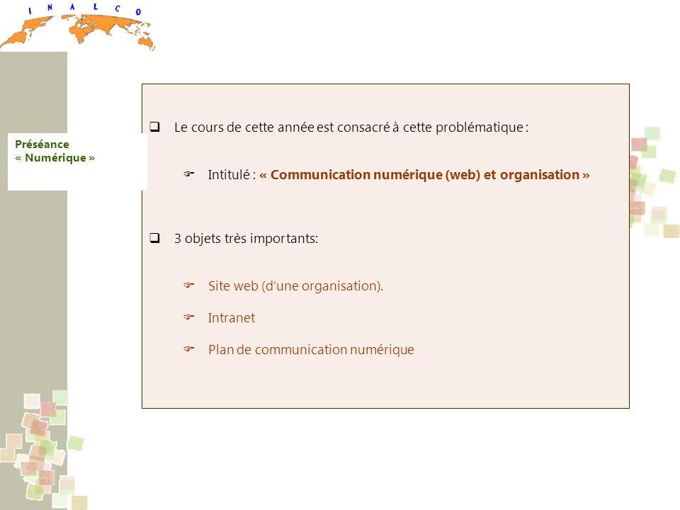 Le cours de cette année est consacré à cette problématique : Intitulé : « Communication numérique (web) et organisation » 3 objets très importants: Site web (dune organisation).