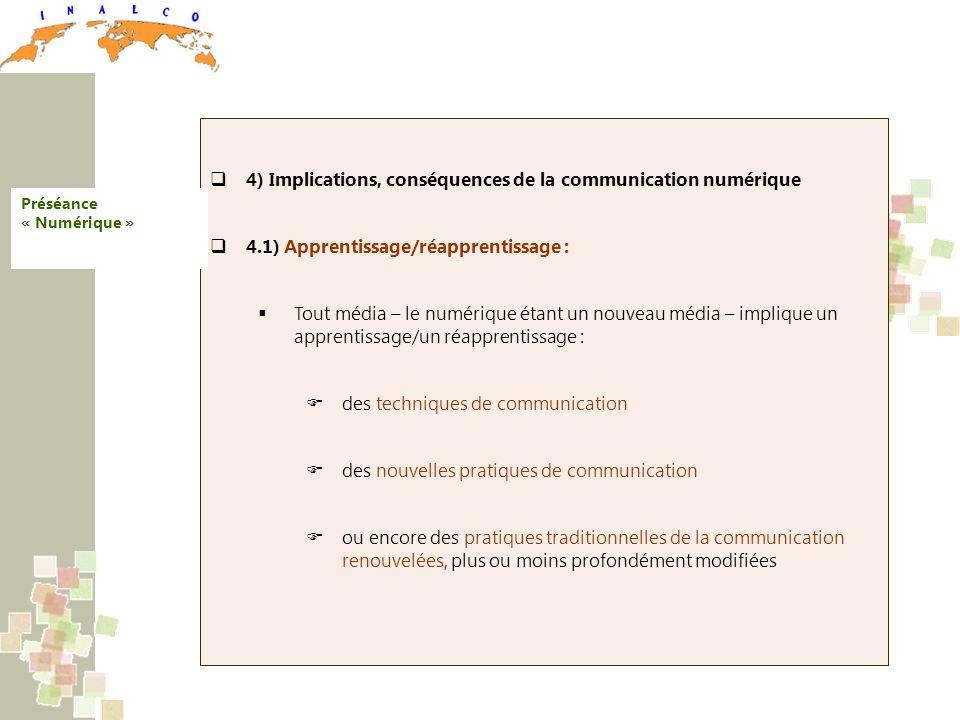4) Implications, conséquences de la communication numérique 4.1) Apprentissage/réapprentissage : Tout média – le numérique étant un nouveau média – im