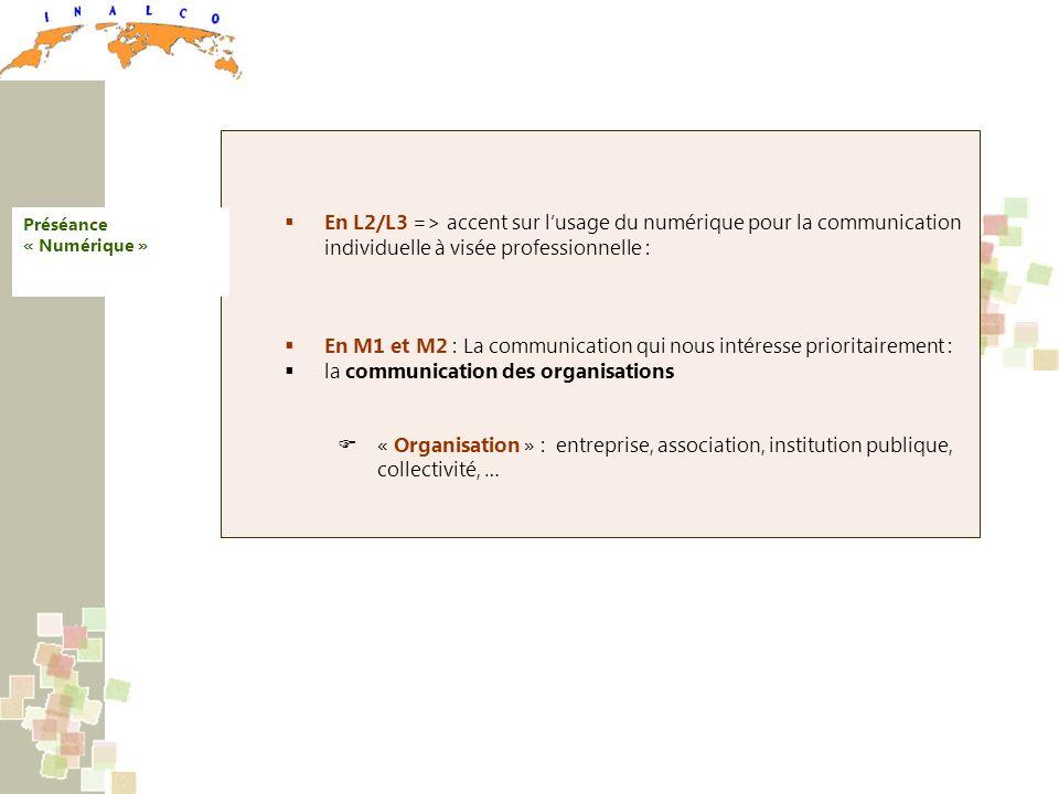 En L2/L3 => accent sur lusage du numérique pour la communication individuelle à visée professionnelle : En M1 et M2 : La communication qui nous intére