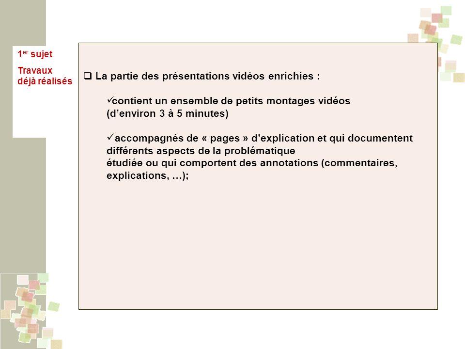 1 er sujet Travaux déjà réalisés La partie des présentations vidéos enrichies : contient un ensemble de petits montages vidéos (denviron 3 à 5 minutes