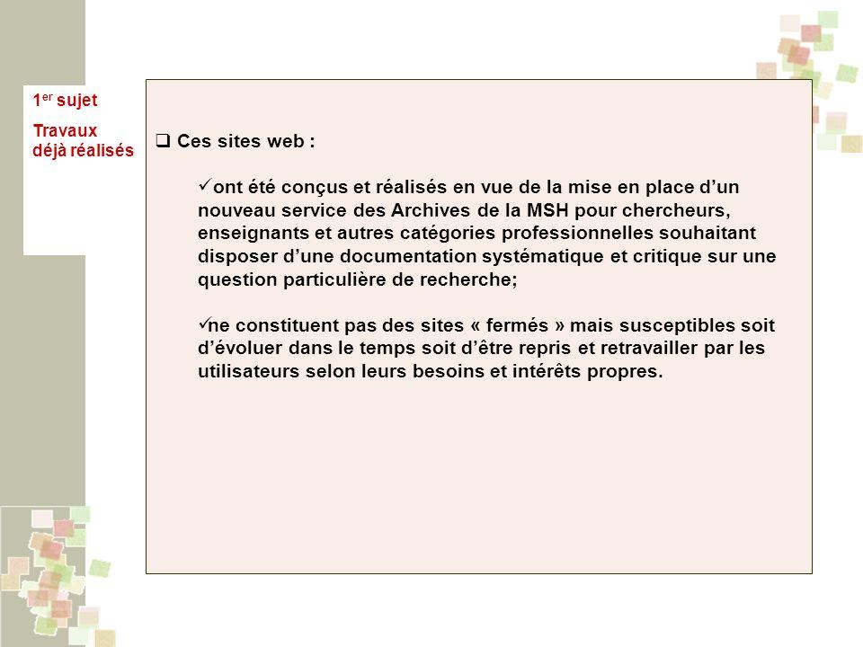 1 er sujet Travaux déjà réalisés Ces sites web : ont été conçus et réalisés en vue de la mise en place dun nouveau service des Archives de la MSH pour