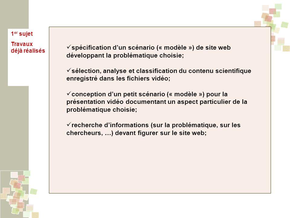 1 er sujet Travaux déjà réalisés spécification dun scénario (« modèle ») de site web développant la problématique choisie; sélection, analyse et class