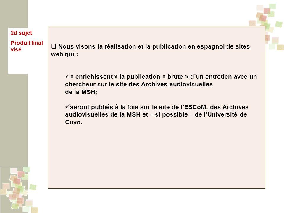 2d sujet Produit final visé Nous visons la réalisation et la publication en espagnol de sites web qui : « enrichissent » la publication « brute » dun