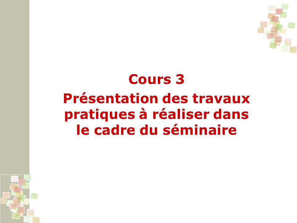 Cours 3 Présentation des travaux pratiques à réaliser dans le cadre du séminaire