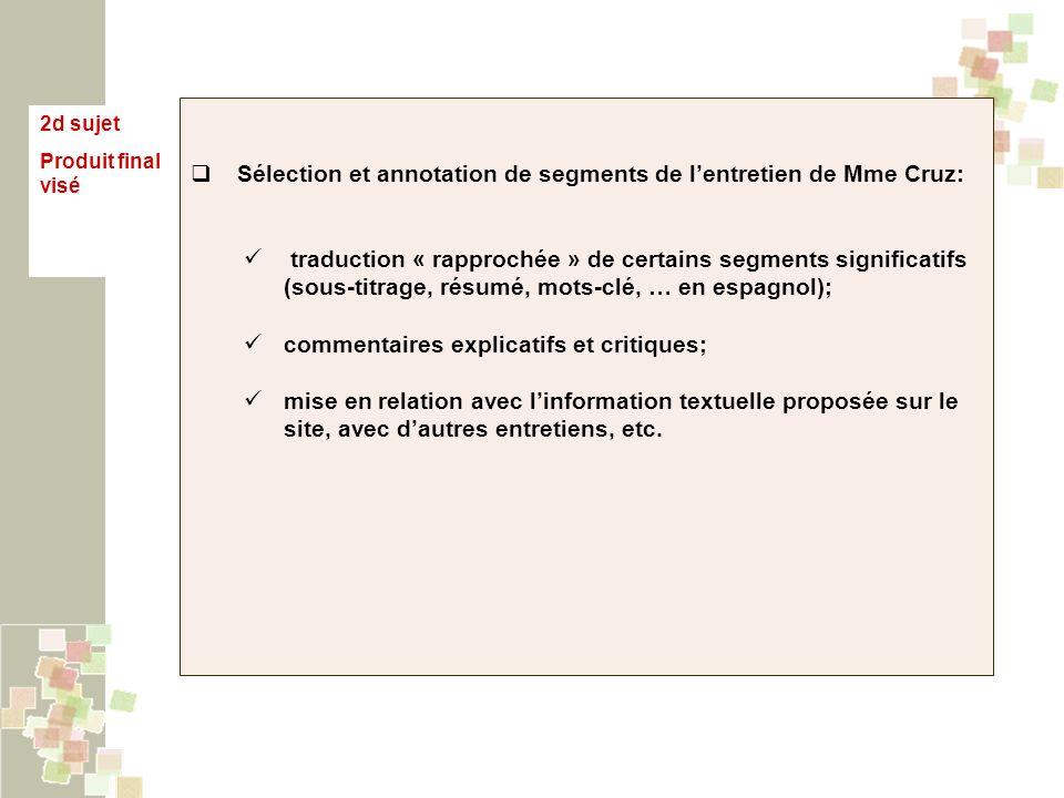 2d sujet Produit final visé Sélection et annotation de segments de lentretien de Mme Cruz: traduction « rapprochée » de certains segments significatif
