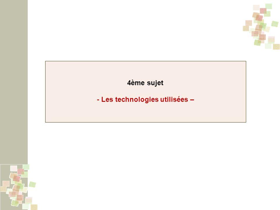 4ème sujet - Les technologies utilisées –