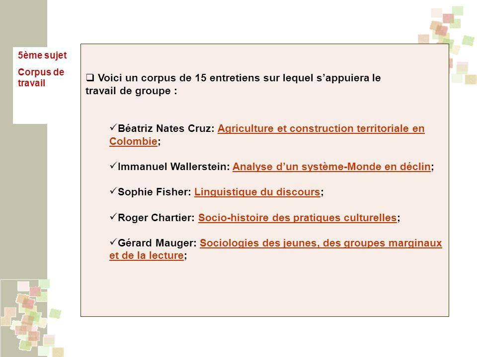 5ème sujet Corpus de travail Voici un corpus de 15 entretiens sur lequel sappuiera le travail de groupe : Béatriz Nates Cruz: Agriculture et construct