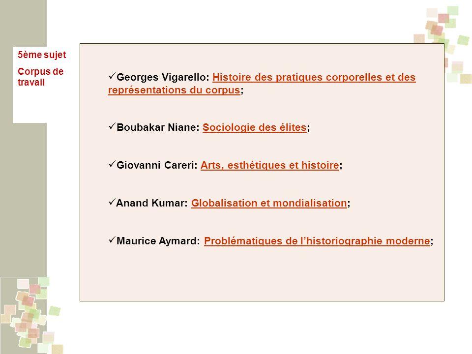 5ème sujet Corpus de travail Georges Vigarello: Histoire des pratiques corporelles et des représentations du corpus;Histoire des pratiques corporelles