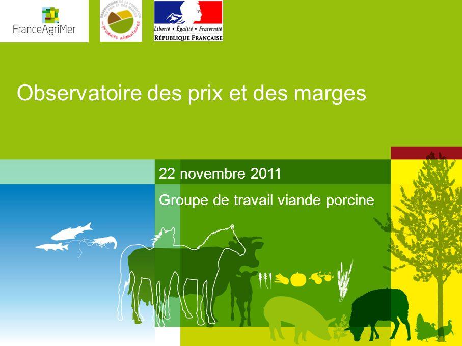 Observatoire des prix et des marges 22 novembre 2011 Groupe de travail viande porcine