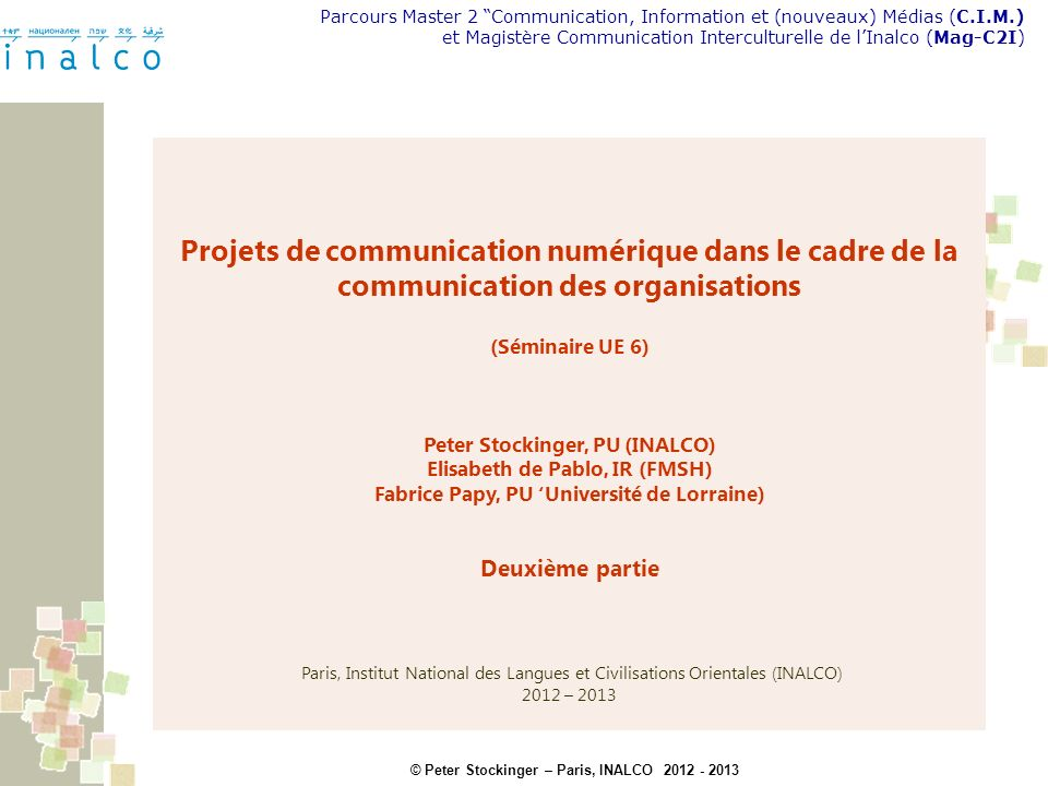 © Peter Stockinger – Paris, INALCO 2012 - 2013 Parcours Master 2 Communication, Information et (nouveaux) Médias (C.I.M.) et Magistère Communication I