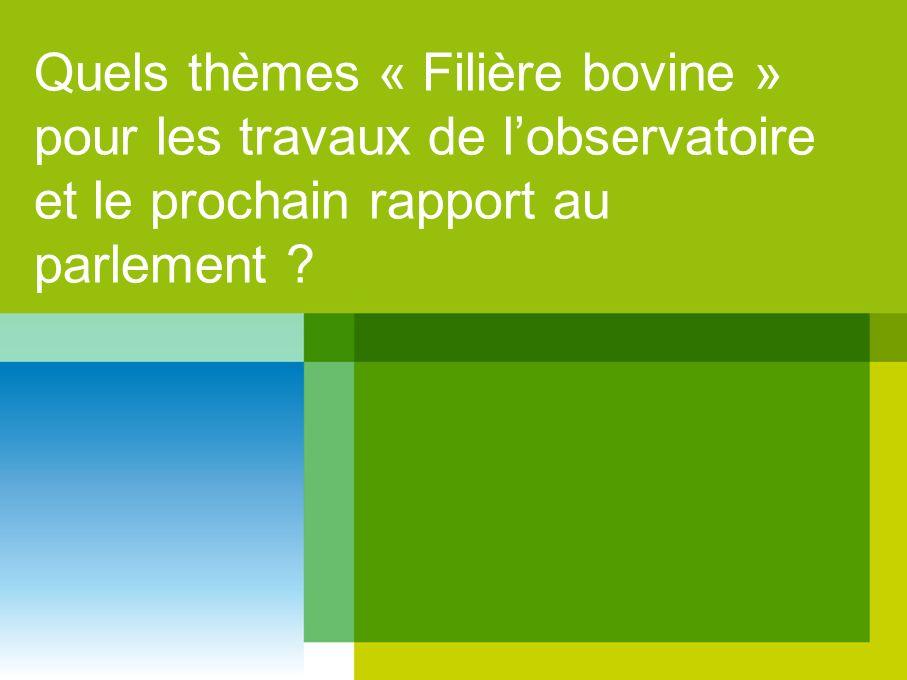 Quels thèmes « Filière bovine » pour les travaux de lobservatoire et le prochain rapport au parlement