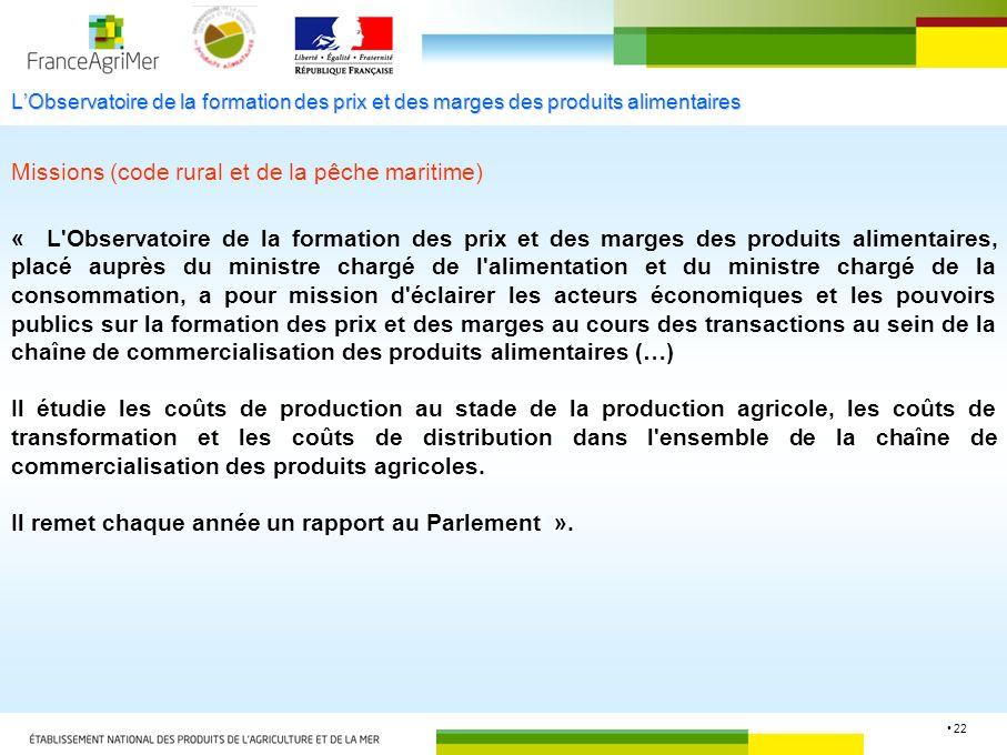 22 LObservatoire de la formation des prix et des marges des produits alimentaires Missions (code rural et de la pêche maritime) « L'Observatoire de la