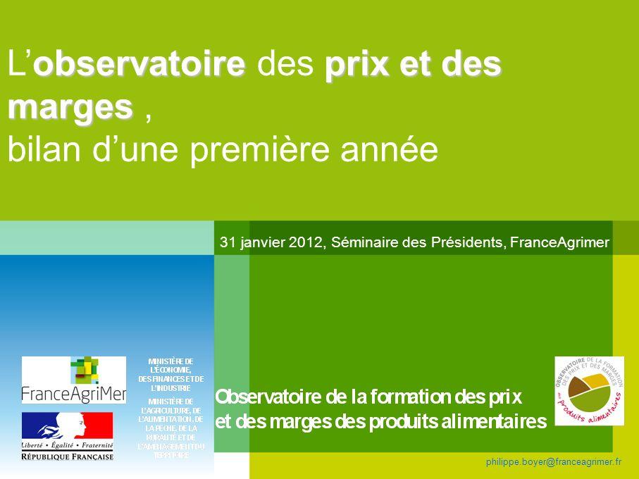 observatoireprix et des marges Lobservatoire des prix et des marges, bilan dune première année 31 janvier 2012, Séminaire des Présidents, FranceAgrime