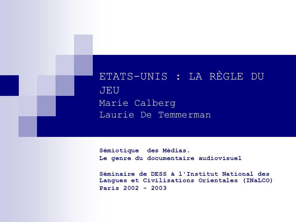 ETATS-UNIS : LA RÈGLE DU JEU Marie Calberg Laurie De Temmerman Sémiotique des Médias. Le genre du documentaire audiovisuel Séminaire de DESS à l'Insti